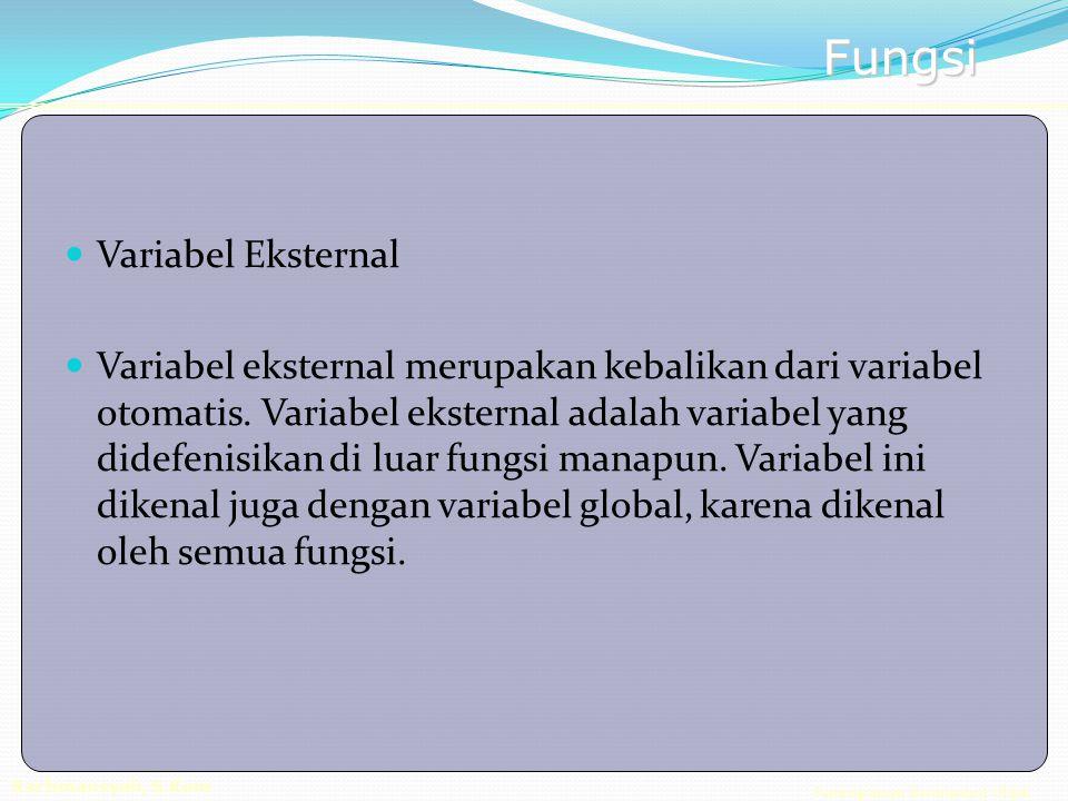 Pemrograman Berorientasi Objek Rachmansyah, S.Kom Fungsi Variabel Eksternal Variabel eksternal merupakan kebalikan dari variabel otomatis.