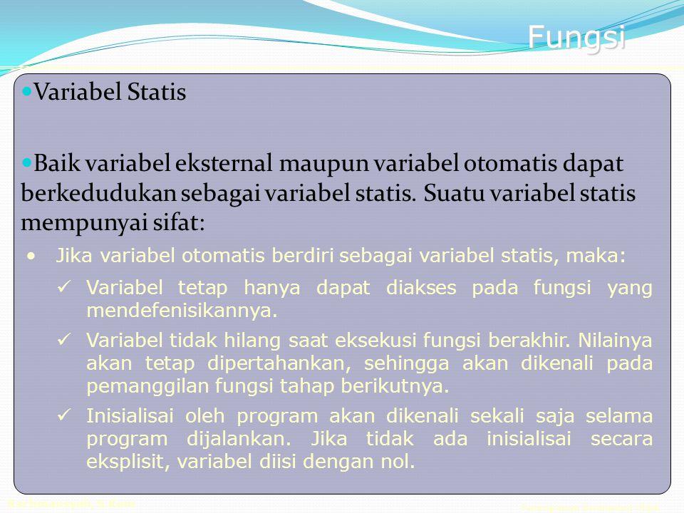 Pemrograman Berorientasi Objek Rachmansyah, S.Kom Fungsi Variabel Statis Baik variabel eksternal maupun variabel otomatis dapat berkedudukan sebagai variabel statis.