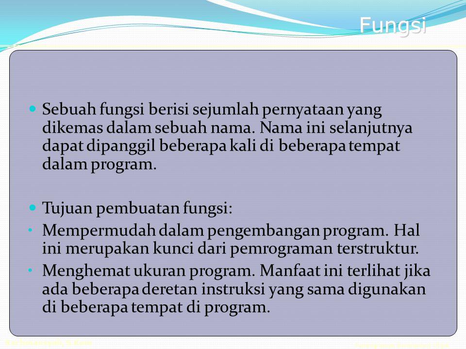 Pemrograman Berorientasi Objek Rachmansyah, S.Kom Fungsi Lingkup variabel Lingkup variabel menentukan keberadaan suatu variabel dalam fungsi.