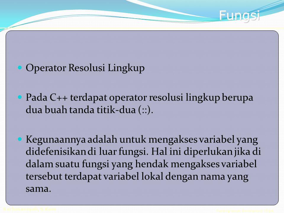 Pemrograman Berorientasi Objek Rachmansyah, S.Kom Fungsi Operator Resolusi Lingkup Pada C++ terdapat operator resolusi lingkup berupa dua buah tanda titik-dua (::).