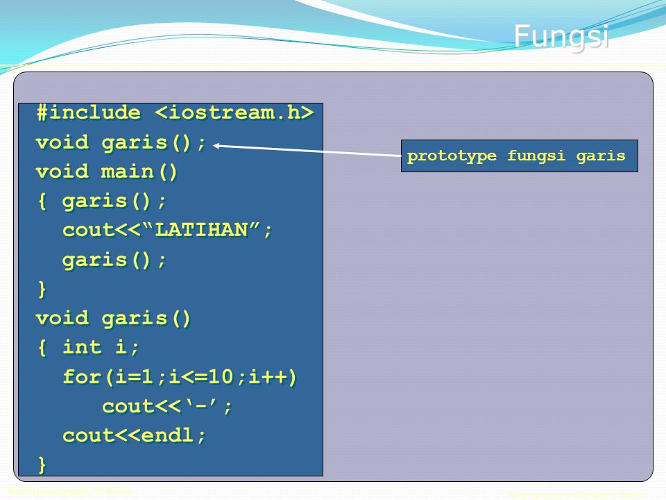 Pemrograman Berorientasi Objek Rachmansyah, S.Kom Fungsi nama fungsi Defenisi Fungsi Contoh: long kuadrat(long m) { return (m * m); } parameter tipe parameter menentukan nilai balik tipe nilai balik
