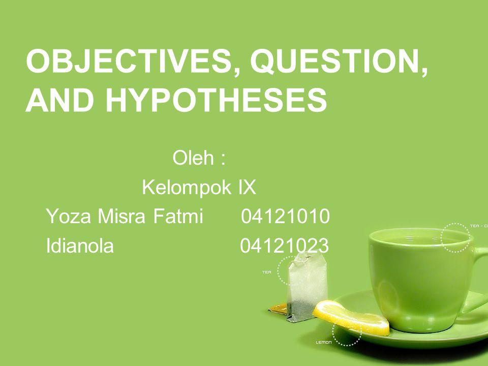 Objektif penelitian, pertanyaan, atau hipotesis dirumuskan untuk menjembatani gap antara masalah penelitian yang lebih abstrak, tujuan, design detail dan perencanaan untuk pengumpulan data dan analisis