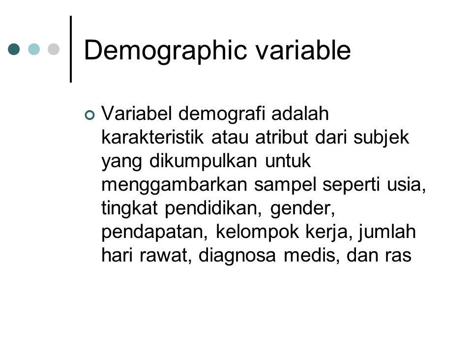 Demographic variable Variabel demografi adalah karakteristik atau atribut dari subjek yang dikumpulkan untuk menggambarkan sampel seperti usia, tingka