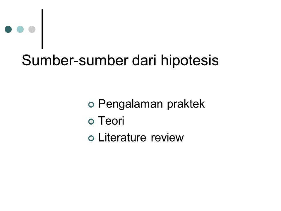 Sumber-sumber dari hipotesis Pengalaman praktek Teori Literature review