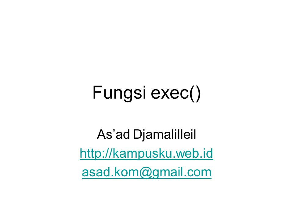 Fungsi exec() As'ad Djamalilleil http://kampusku.web.id asad.kom@gmail.com