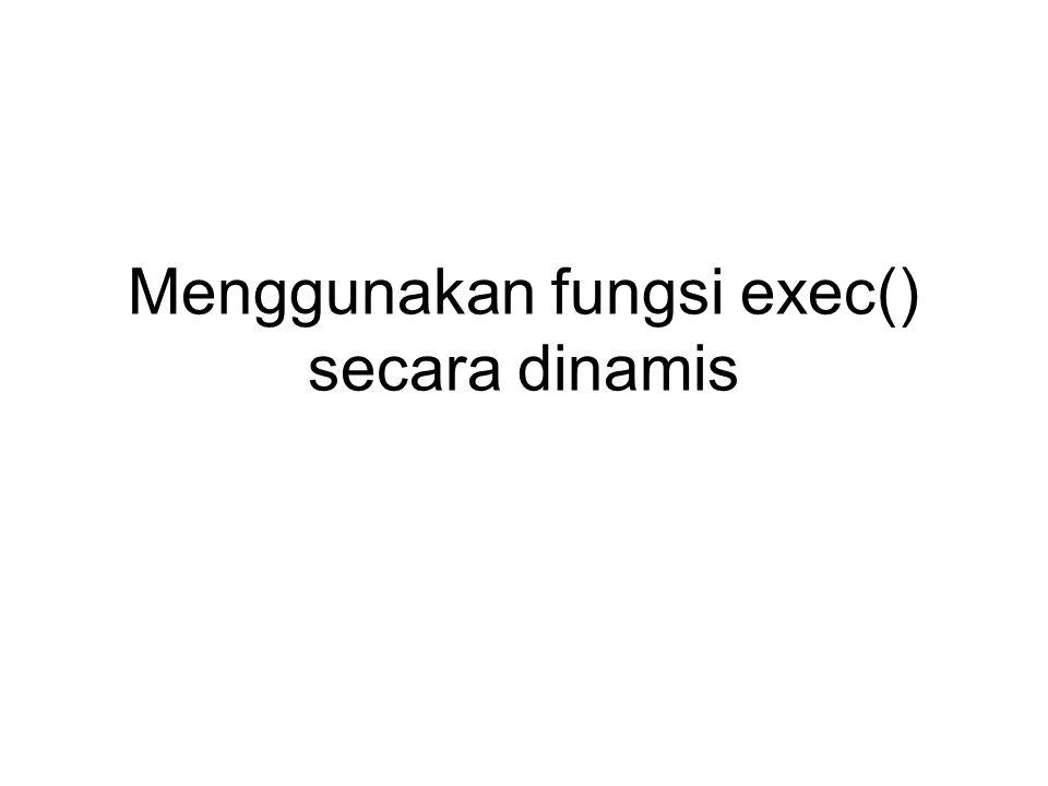 Menggunakan fungsi exec() secara dinamis