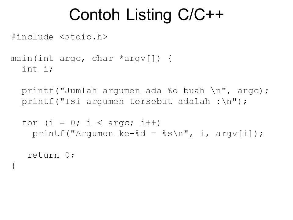 Contoh Listing C/C++ #include main(int argc, char *argv[]) { int i; printf(