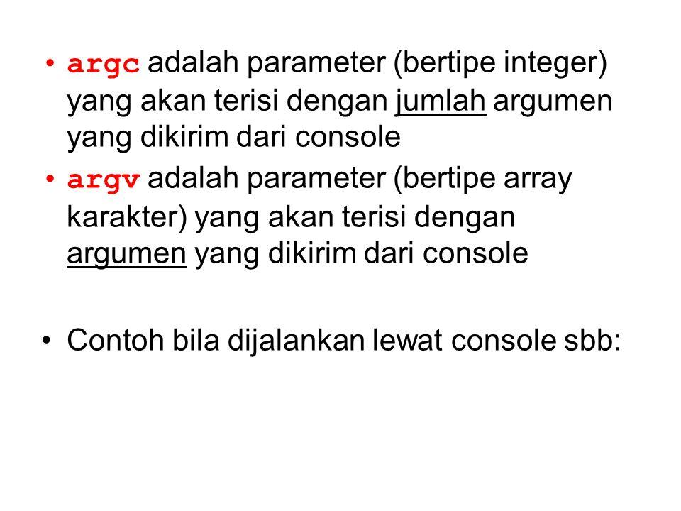 argc adalah parameter (bertipe integer) yang akan terisi dengan jumlah argumen yang dikirim dari console argv adalah parameter (bertipe array karakter