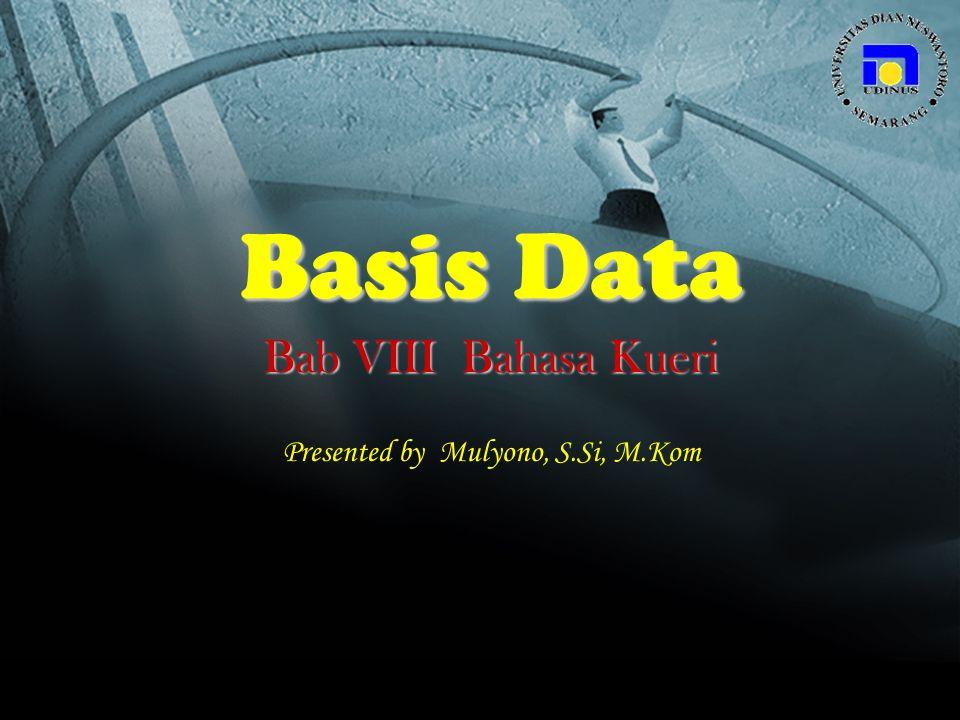 Basis Data mulyono@dosen.dinus.ac.id Tujuan Intruksional Khusus : Setelah mempelajari bagian ini, Mahasiswa mampu memahami dan melakukan operasi- operasi manipulasi terhadap model basis data relasional menggunakan sintak-sintak operasi aljabar relasi dan bahasa query SQL.
