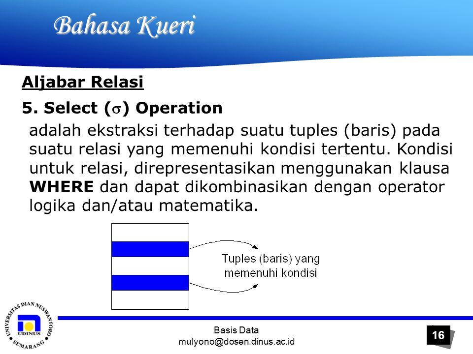 Basis Data mulyono@dosen.dinus.ac.id 16 Bahasa Kueri Bahasa Kueri Aljabar Relasi 5.