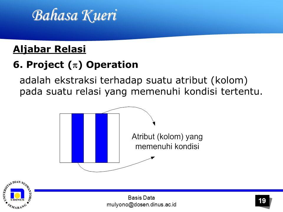 Basis Data mulyono@dosen.dinus.ac.id 19 Bahasa Kueri Bahasa Kueri Aljabar Relasi 6.