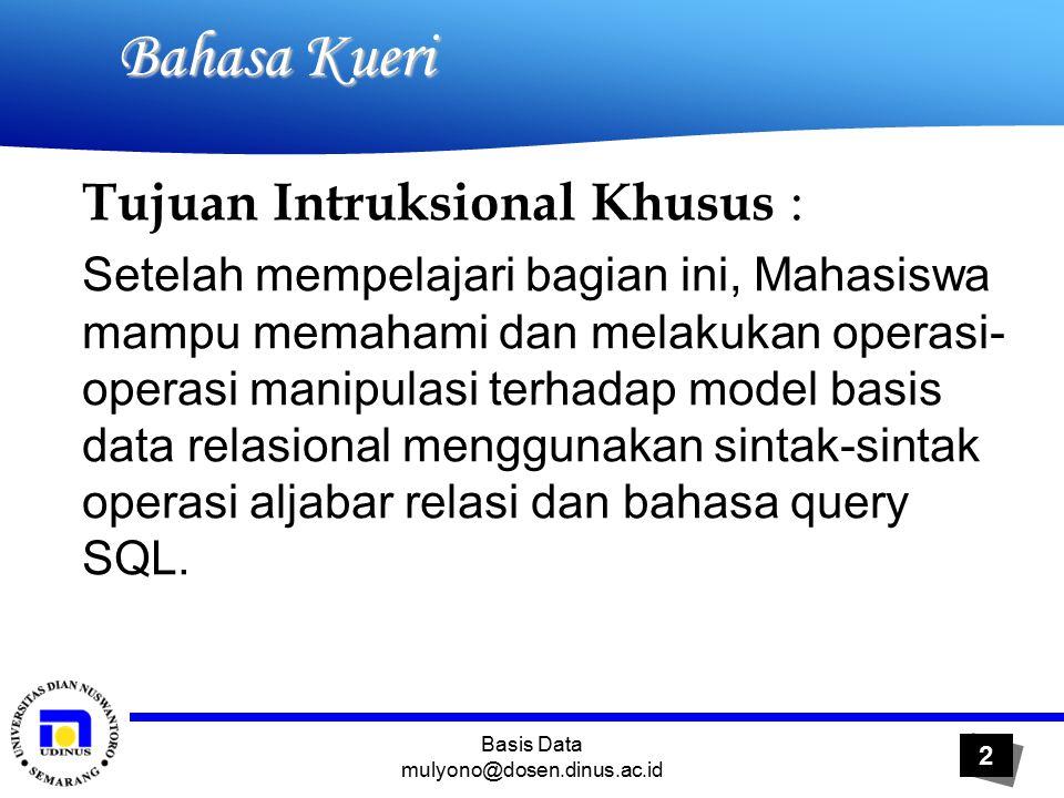 Basis Data mulyono@dosen.dinus.ac.id 13 Bahasa Kueri Bahasa Kueri Aljabar Relasi 4.
