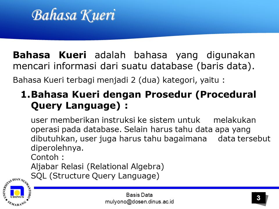 Basis Data mulyono@dosen.dinus.ac.id 14 Bahasa Kueri Bahasa Kueri Aljabar Relasi Cartesian Product ( X/TIMES)  Cartesian Product relasi R1 dan R2, ditulis R1  R2, adalah relasi yang beranggotakan semua tupel (r1, r2) yang mungkin, dimana r1  R1 dan r2 R2  disebut kombinasi dari R1 dan R2  Notasi : R1  R2 = {(r1,r2)  r1  R1, r2 R2}  Jika R1 mempunyai n1 tupel dan R2 mempunyai n2 tupel maka R1  R2 mempunyai (n1.n2) tupel