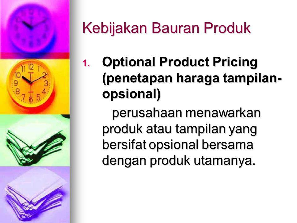 Kebijakan Bauran Produk 1. Optional Product Pricing (penetapan haraga tampilan- opsional) perusahaan menawarkan produk atau tampilan yang bersifat ops