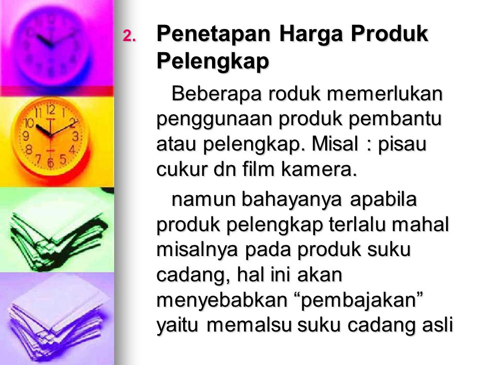 2. Penetapan Harga Produk Pelengkap Beberapa roduk memerlukan penggunaan produk pembantu atau pelengkap. Misal : pisau cukur dn film kamera. namun bah