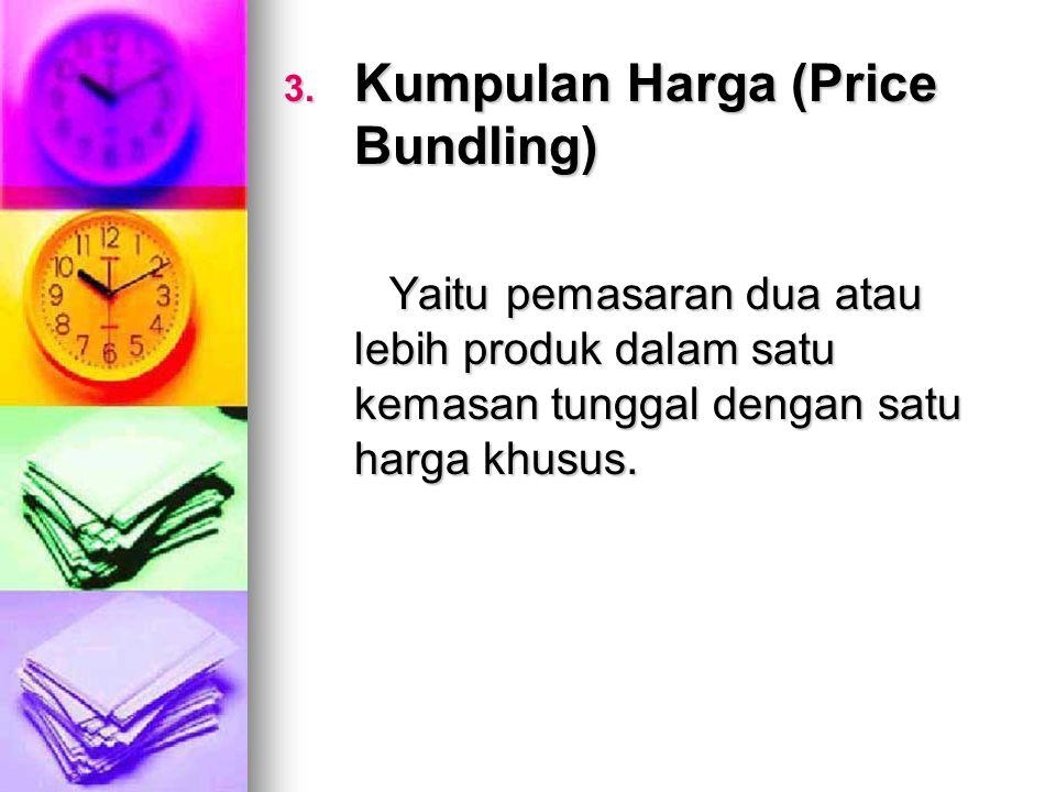 3. Kumpulan Harga (Price Bundling) Yaitu pemasaran dua atau lebih produk dalam satu kemasan tunggal dengan satu harga khusus.
