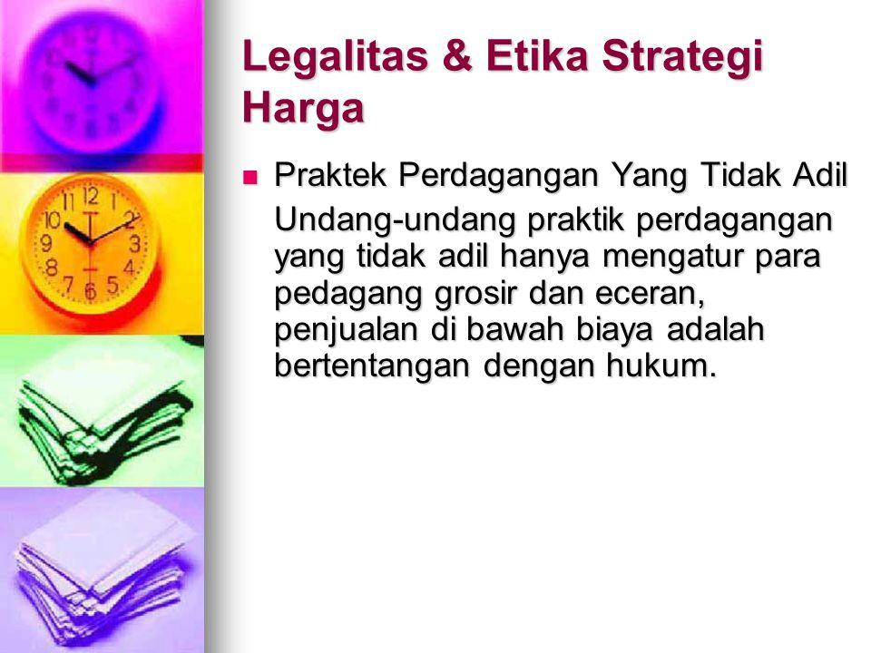 Legalitas & Etika Strategi Harga Praktek Perdagangan Yang Tidak Adil Praktek Perdagangan Yang Tidak Adil Undang-undang praktik perdagangan yang tidak