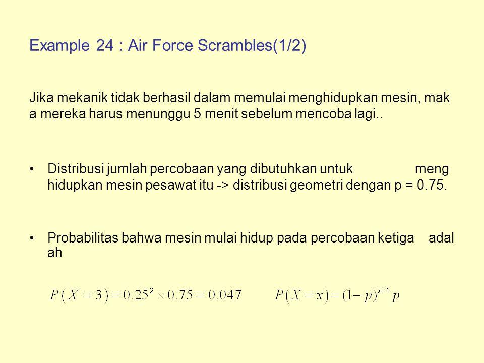 Example 24 : Air Force Scrambles(2/2) Probabilitas bahwa pesawat diluncurkan dalam waktu 10 menit dari upaya pertama untuk mulai menjalankan mesin adalah Nilai harapan dari upaya untuk memulai menghidupkan mesin adalah