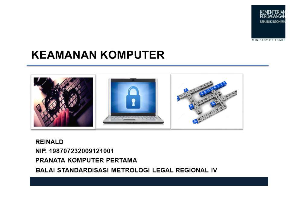 KEAMANAN KOMPUTER BALAI STANDARDISASI METROLOGI LEGAL REGIONAL IV REINALD NIP. 198707232009121001 PRANATA KOMPUTER PERTAMA