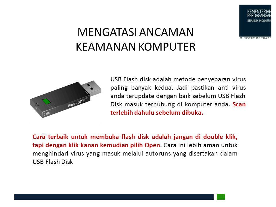 MENGATASI ANCAMAN KEAMANAN KOMPUTER USB Flash disk adalah metode penyebaran virus paling banyak kedua. Jadi pastikan anti virus anda terupdate dengan