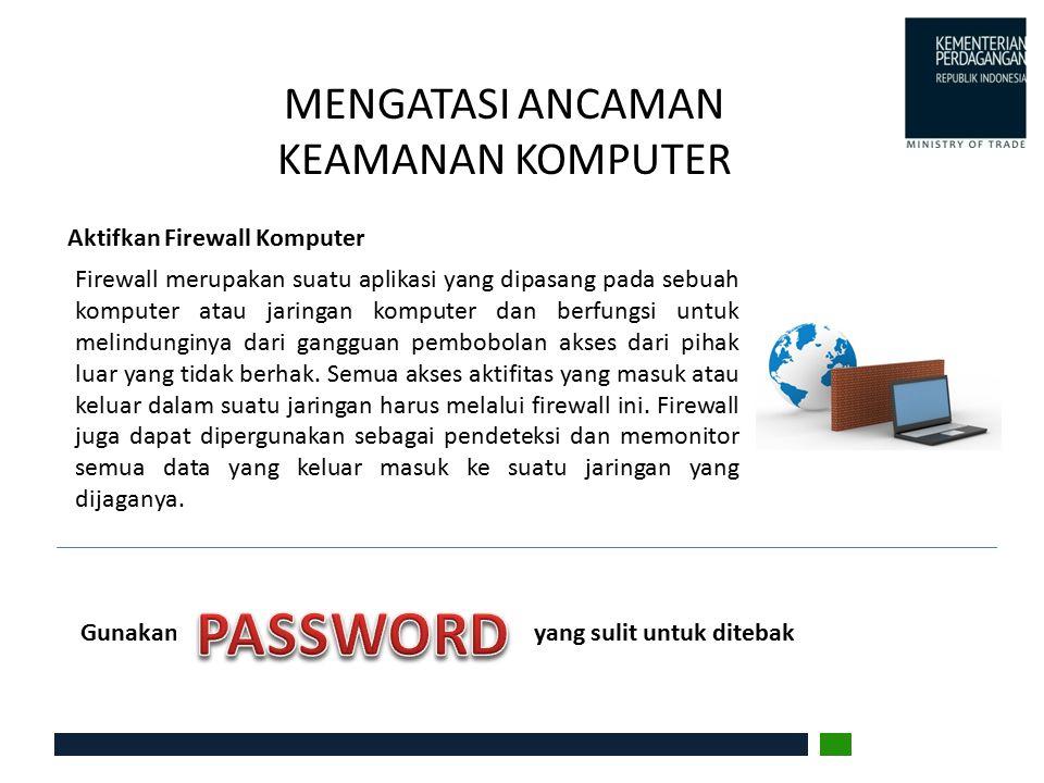 MENGATASI ANCAMAN KEAMANAN KOMPUTER Aktifkan Firewall Komputer Gunakan yang sulit untuk ditebak Firewall merupakan suatu aplikasi yang dipasang pada s