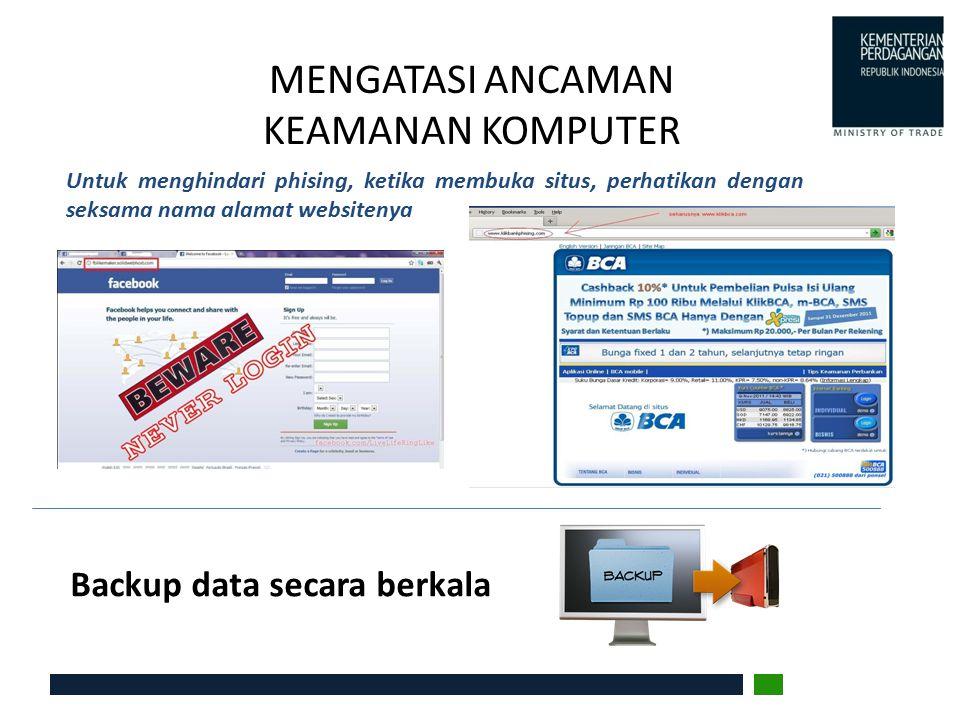 MENGATASI ANCAMAN KEAMANAN KOMPUTER Untuk menghindari phising, ketika membuka situs, perhatikan dengan seksama nama alamat websitenya Backup data seca