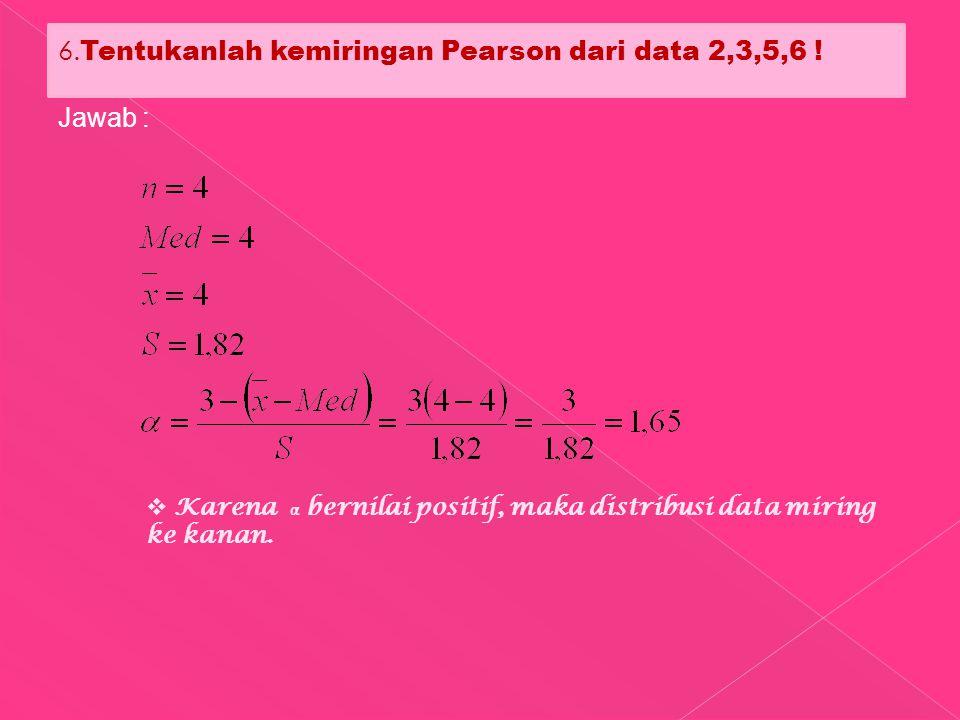 6. Tentukanlah kemiringan Pearson dari data 2,3,5,6 .