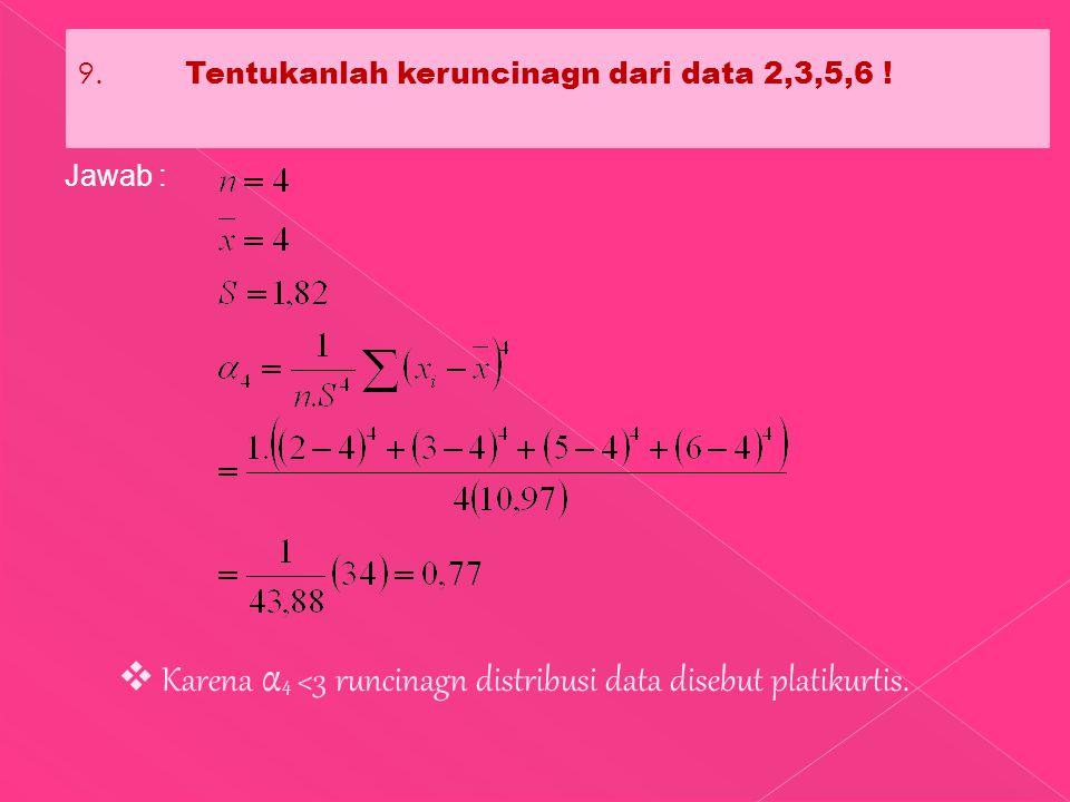 9. Tentukanlah keruncinagn dari data 2,3,5,6 .