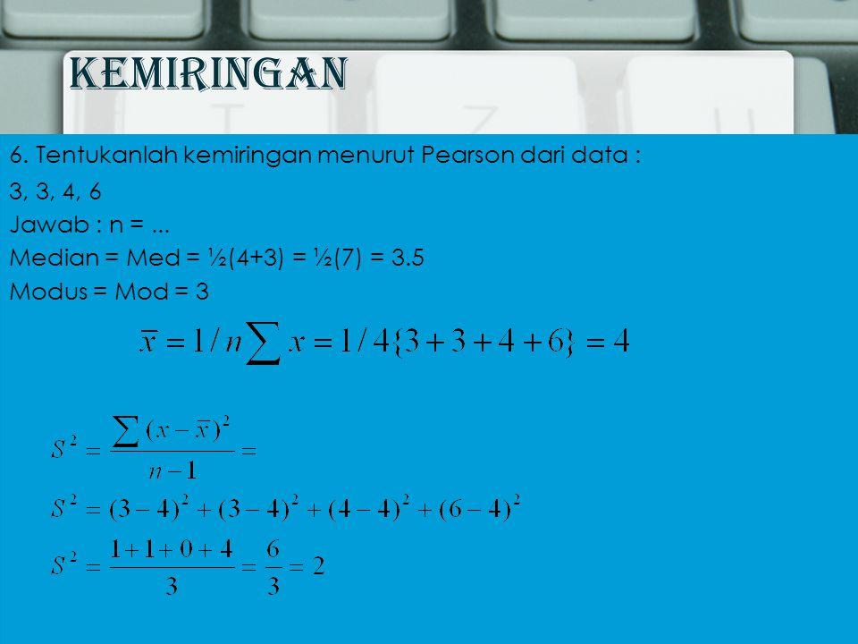 Kemiringan 6. Tentukanlah kemiringan menurut Pearson dari data : 3, 3, 4, 6 Jawab : n =...