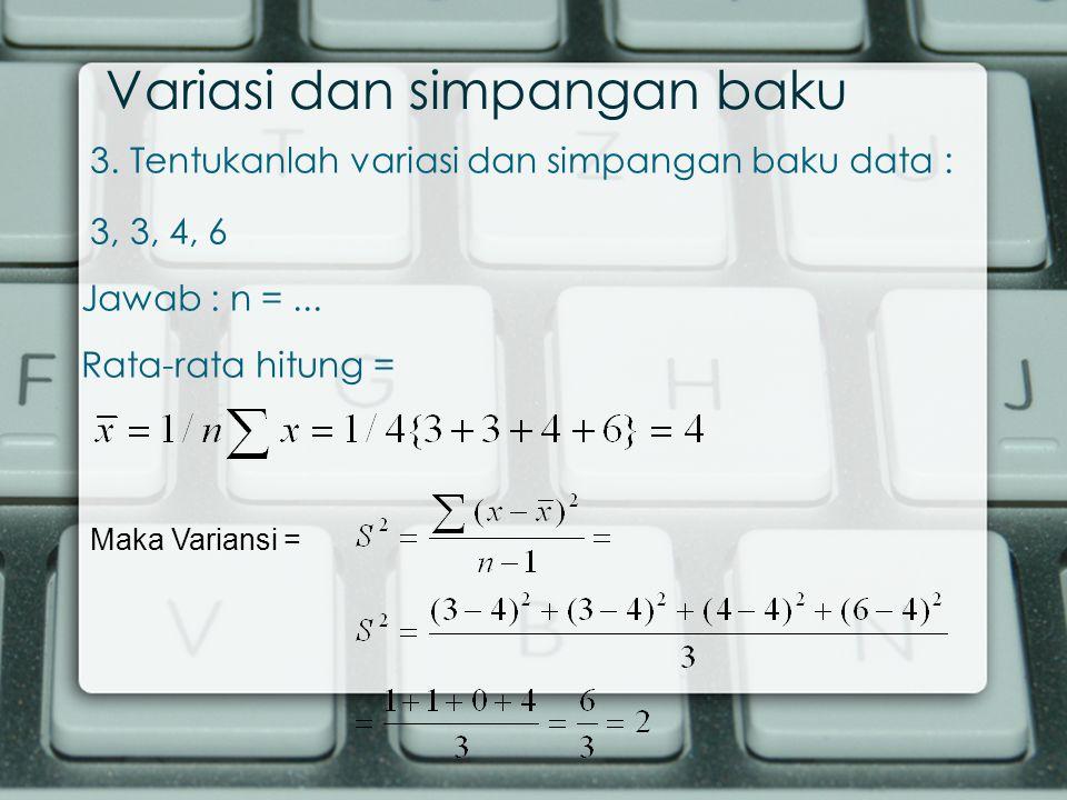 3. Tentukanlah variasi dan simpangan baku data : 3, 3, 4, 6 Jawab : n =...