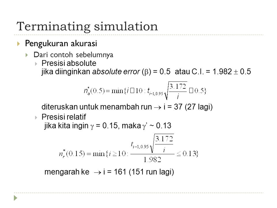 Terminating simulation  Pengukuran akurasi  Dari contoh sebelumnya  Presisi absolute jika diinginkan absolute error (  ) = 0.5 atau C.I.