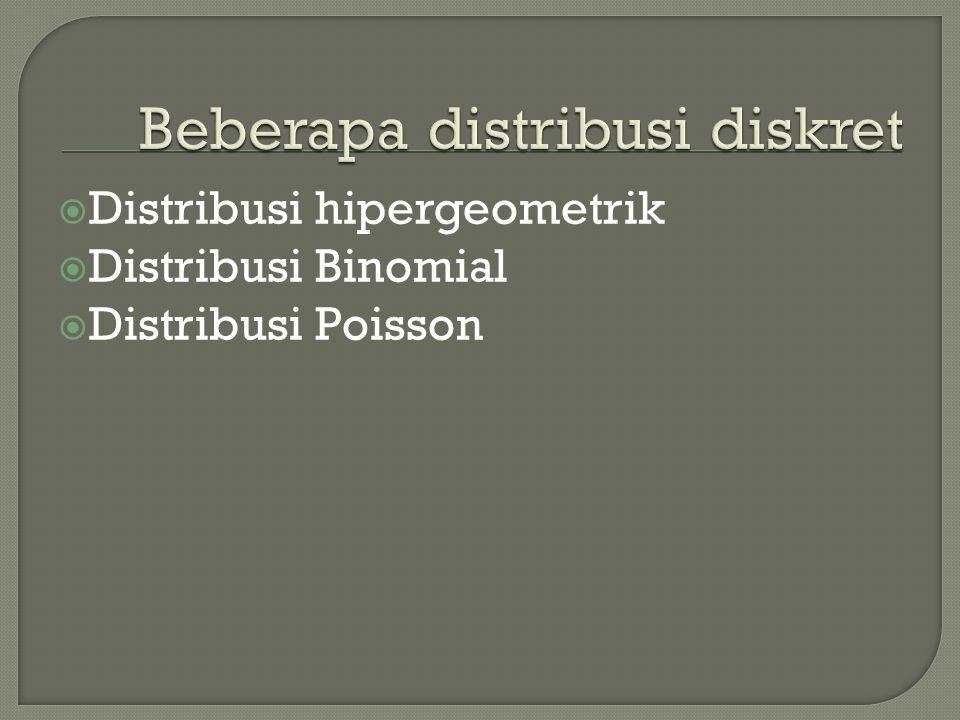  Distribusi hipergeometrik  Distribusi Binomial  Distribusi Poisson