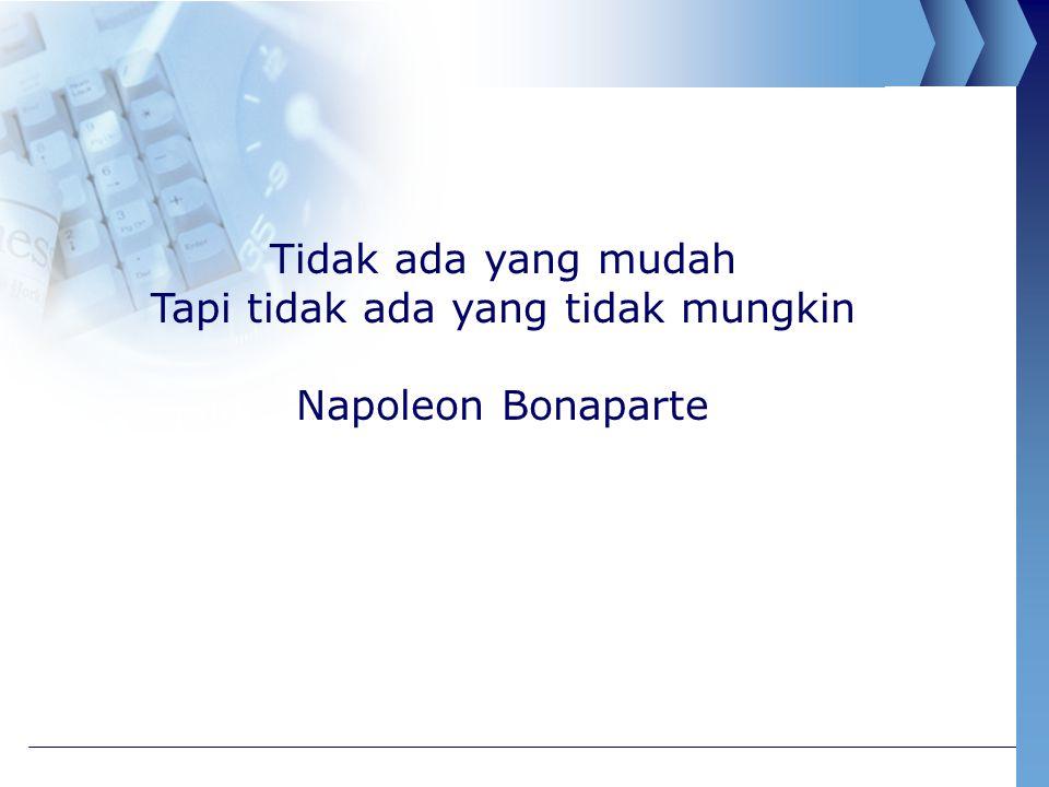 Tidak ada yang mudah Tapi tidak ada yang tidak mungkin Napoleon Bonaparte