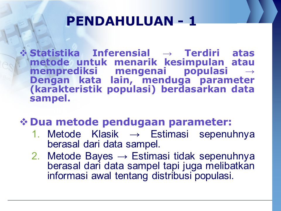 PENDAHULUAN - 1  Statistika Inferensial → Terdiri atas metode untuk menarik kesimpulan atau memprediksi mengenai populasi → Dengan kata lain, menduga
