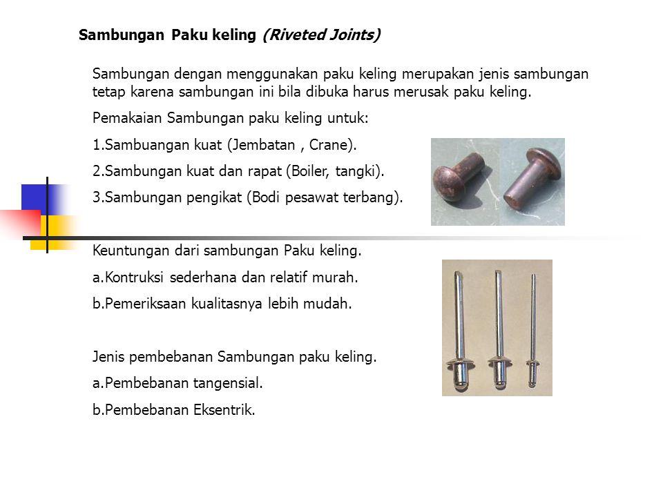 Sambungan Paku keling (Riveted Joints) Sambungan dengan menggunakan paku keling merupakan jenis sambungan tetap karena sambungan ini bila dibuka harus