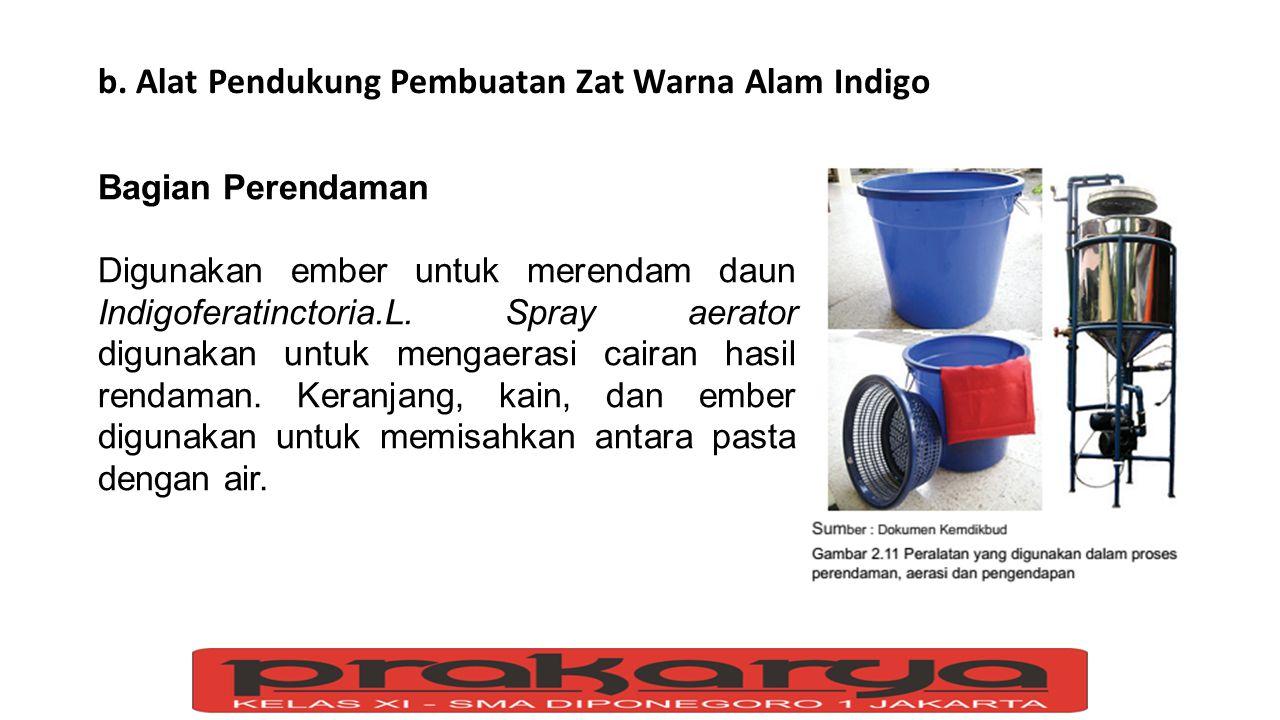 b. Alat Pendukung Pembuatan Zat Warna Alam Indigo Bagian Perendaman Digunakan ember untuk merendam daun Indigoferatinctoria.L. Spray aerator digunakan