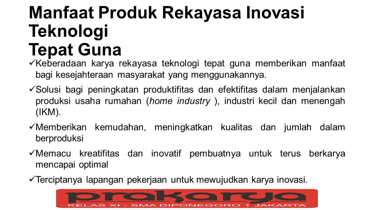 Manfaat Produk Rekayasa Inovasi Teknologi Tepat Guna Keberadaan karya rekayasa teknologi tepat guna memberikan manfaat bagi kesejahteraan masyarakat y