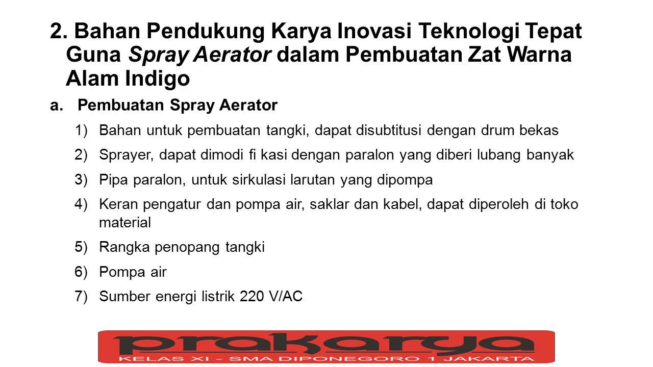 2. Bahan Pendukung Karya Inovasi Teknologi Tepat Guna Spray Aerator dalam Pembuatan Zat Warna Alam Indigo a.Pembuatan Spray Aerator 1)Bahan untuk pemb