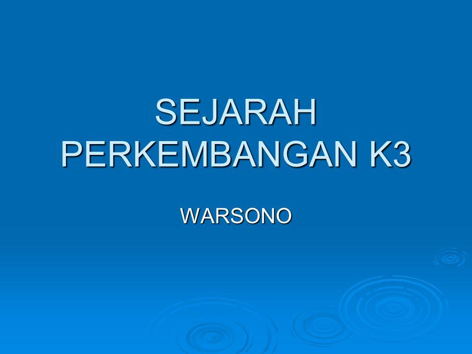 SEJARAH PERKEMBANGAN K3 WARSONO