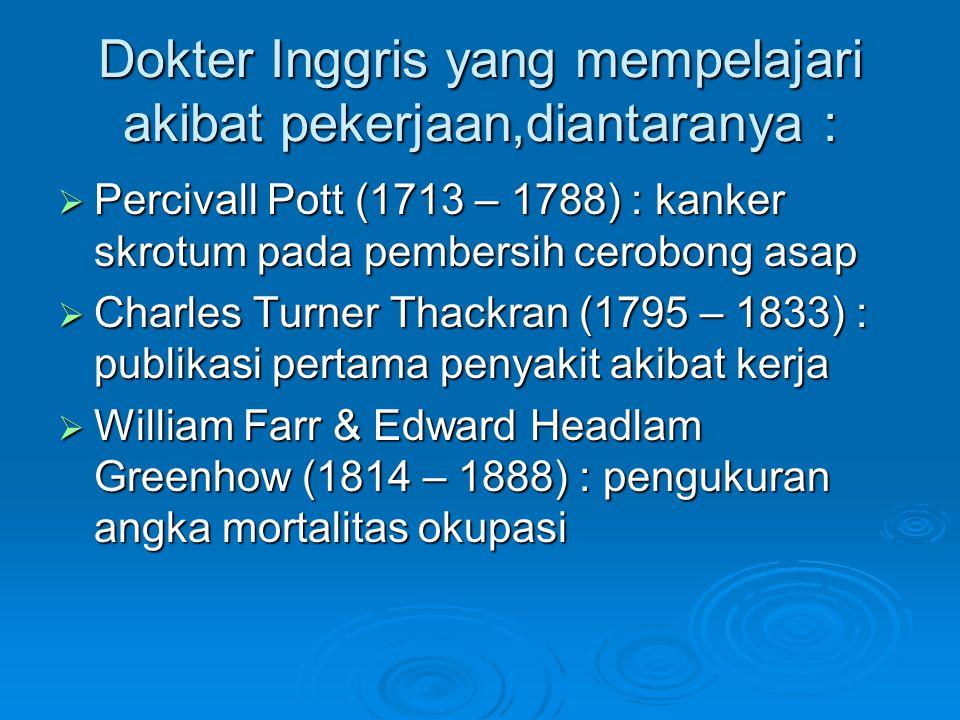 Dokter Inggris yang mempelajari akibat pekerjaan,diantaranya :  Percivall Pott (1713 – 1788) : kanker skrotum pada pembersih cerobong asap  Charles