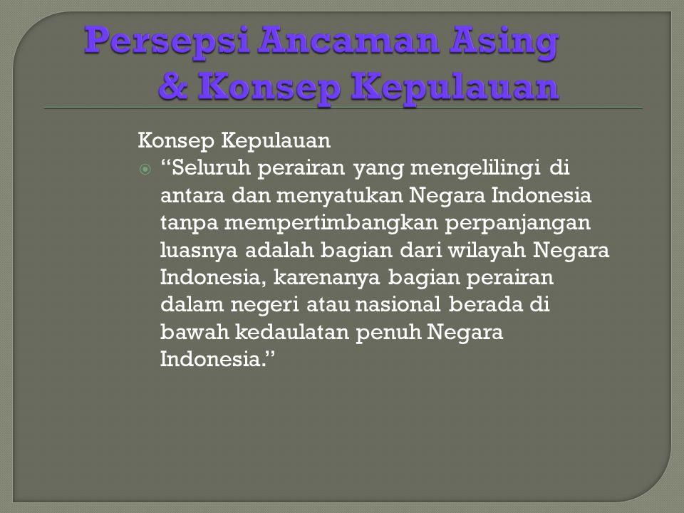 Konsep Kepulauan  Seluruh perairan yang mengelilingi di antara dan menyatukan Negara Indonesia tanpa mempertimbangkan perpanjangan luasnya adalah bagian dari wilayah Negara Indonesia, karenanya bagian perairan dalam negeri atau nasional berada di bawah kedaulatan penuh Negara Indonesia.