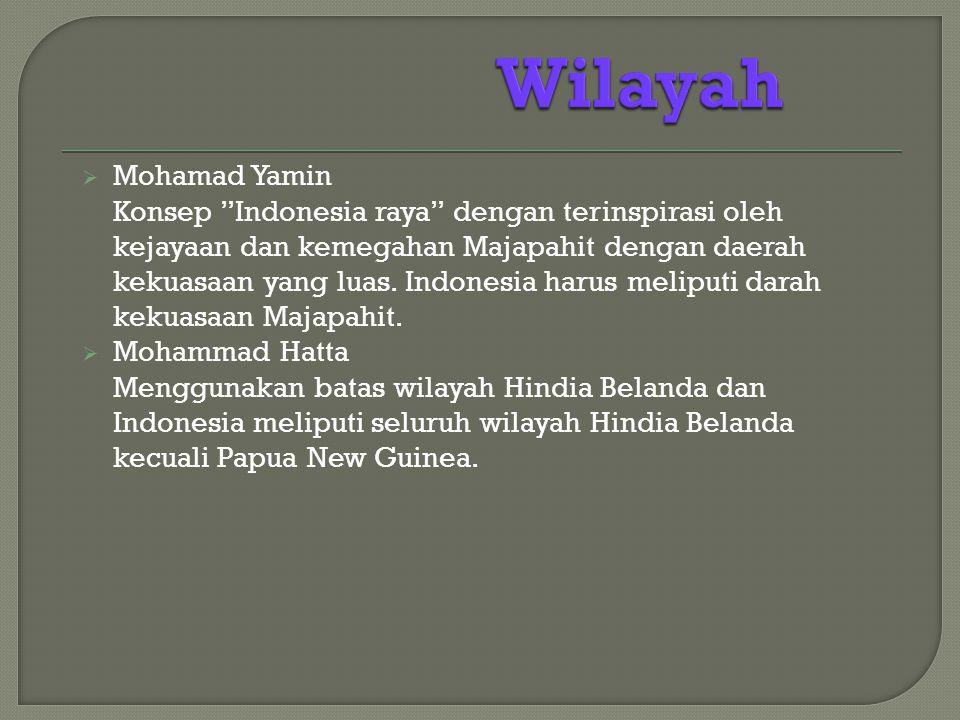  Mohamad Yamin Konsep Indonesia raya dengan terinspirasi oleh kejayaan dan kemegahan Majapahit dengan daerah kekuasaan yang luas.