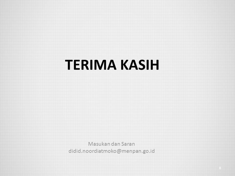 TERIMA KASIH Masukan dan Saran didid.noordiatmoko@menpan.go.id 8
