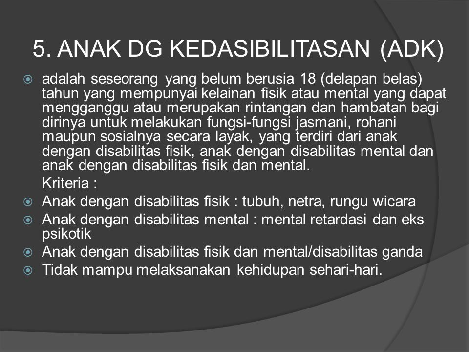  adalah seseorang yang belum berusia 18 (delapan belas) tahun yang mempunyai kelainan fisik atau mental yang dapat mengganggu atau merupakan rintanga