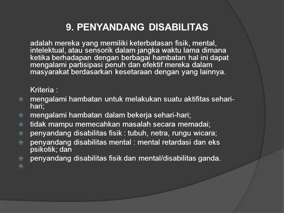 9. PENYANDANG DISABILITAS adalah mereka yang memiliki keterbatasan fisik, mental, intelektual, atau sensorik dalam jangka waktu lama dimana ketika ber
