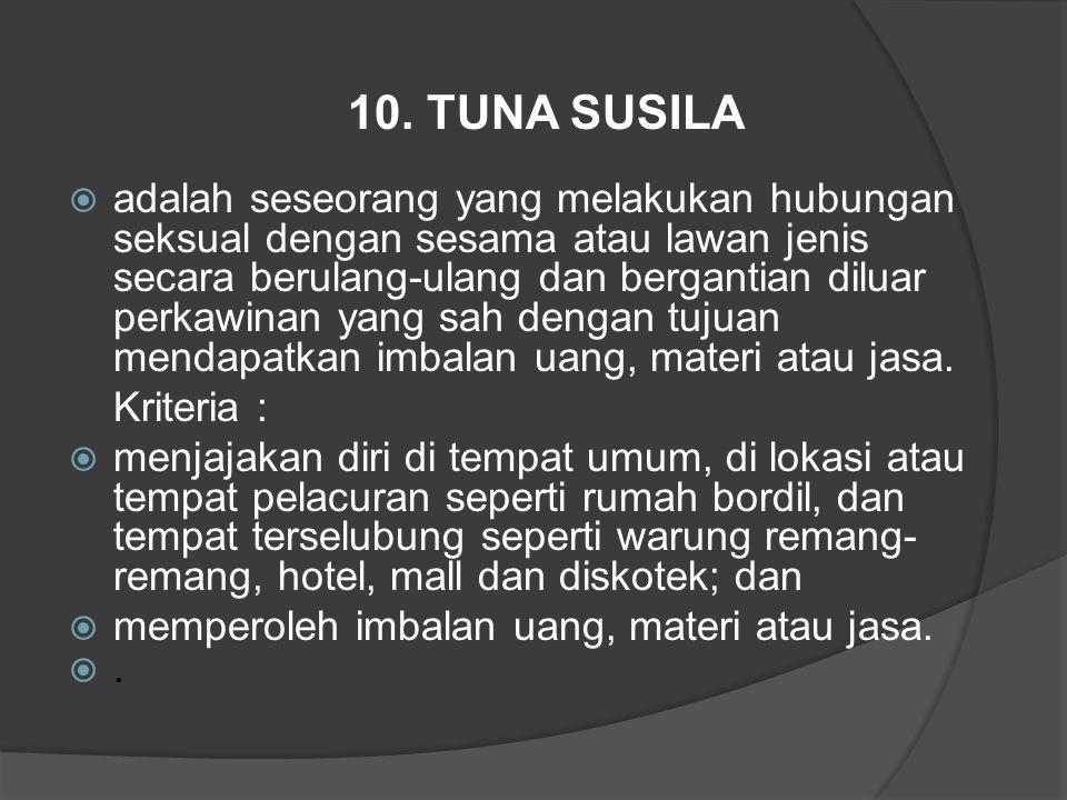 10. TUNA SUSILA  adalah seseorang yang melakukan hubungan seksual dengan sesama atau lawan jenis secara berulang-ulang dan bergantian diluar perkawin