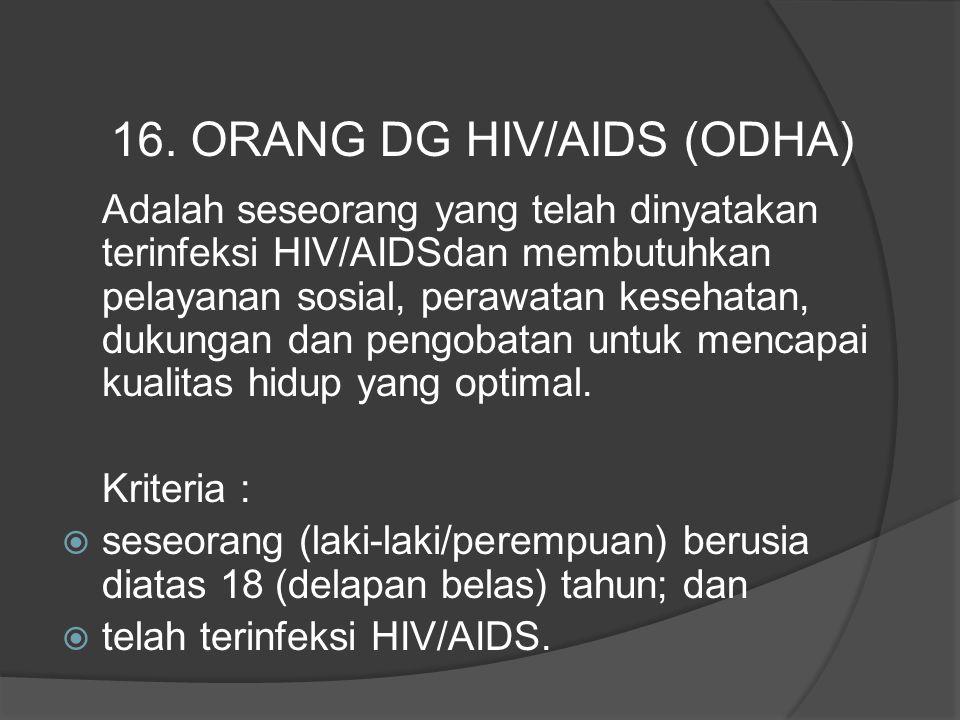 Adalah seseorang yang telah dinyatakan terinfeksi HIV/AIDSdan membutuhkan pelayanan sosial, perawatan kesehatan, dukungan dan pengobatan untuk mencapa
