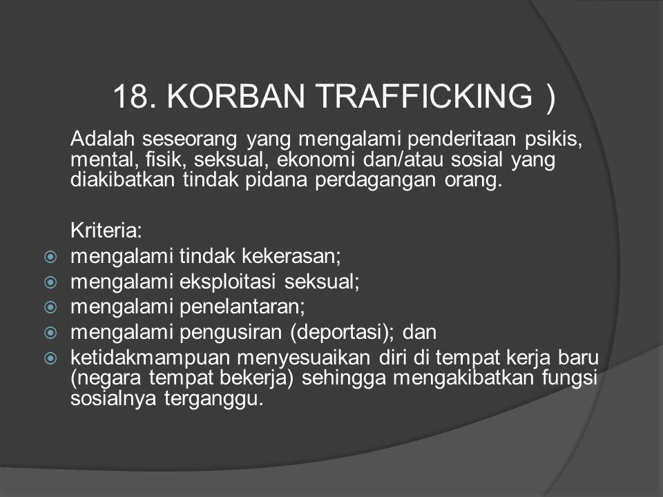 Adalah seseorang yang mengalami penderitaan psikis, mental, fisik, seksual, ekonomi dan/atau sosial yang diakibatkan tindak pidana perdagangan orang.