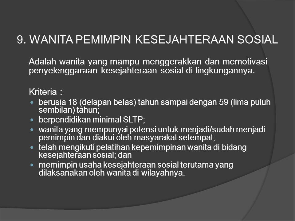 Adalah wanita yang mampu menggerakkan dan memotivasi penyelenggaraan kesejahteraan sosial di lingkungannya. Kriteria : berusia 18 (delapan belas) tahu
