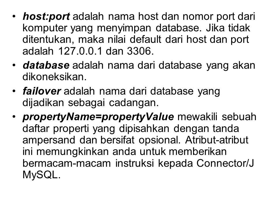 host:port adalah nama host dan nomor port dari komputer yang menyimpan database. Jika tidak ditentukan, maka nilai default dari host dan port adalah 1